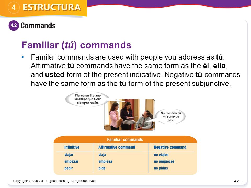 Copyright © 2008 Vista Higher Learning. All rights reserved. 4.2–6 Familiar (tú) commands Familar commands are used with people you address as tú. Aff