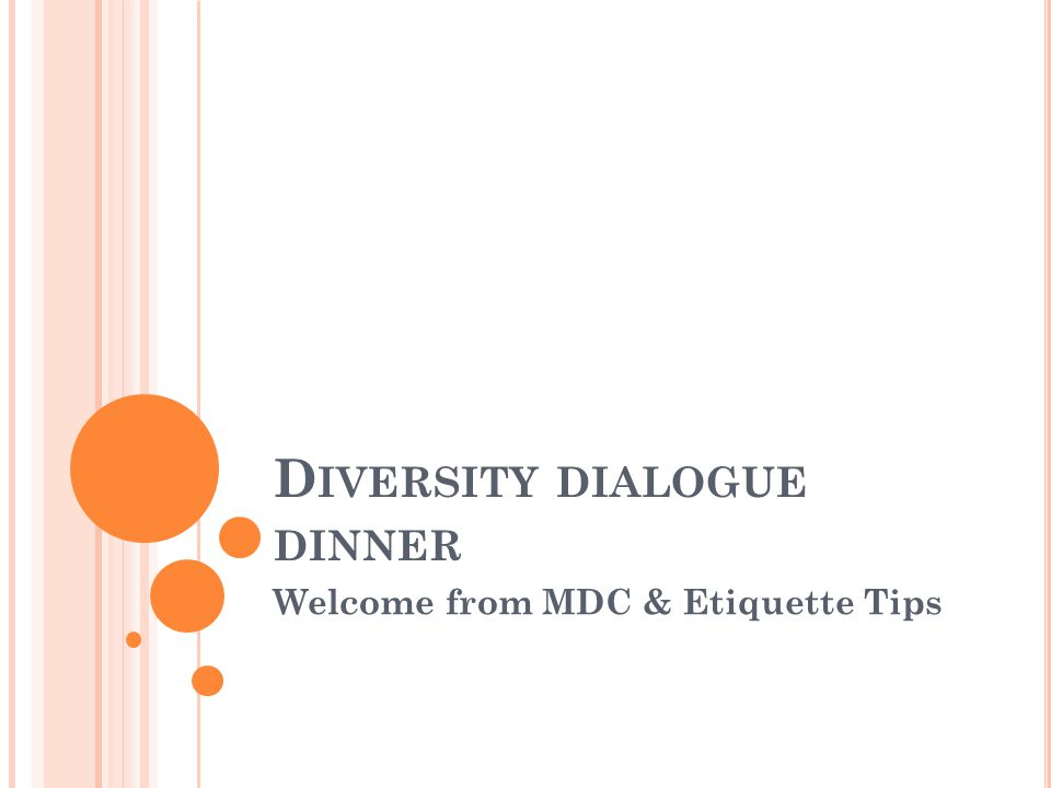 D IVERSITY DIALOGUE DINNER Welcome from MDC & Etiquette Tips