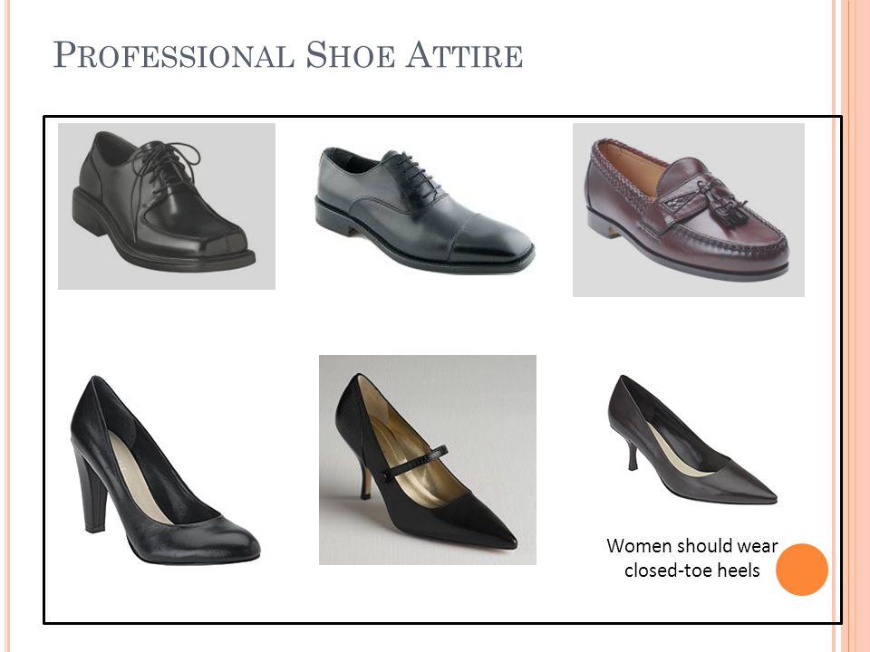 P ROFESSIONAL S HOE A TTIRE Women should wear closed-toe heels
