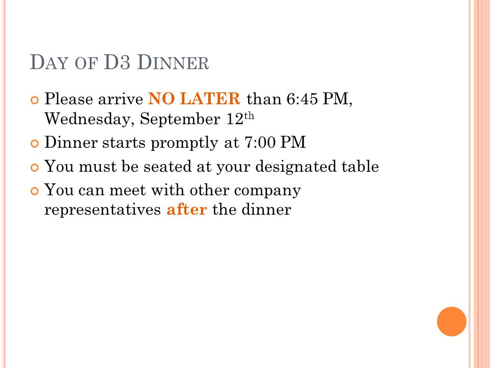 D AY OF D3 D INNER Please arrive NO LATER than 6:45 PM, Wednesday, September 12 th Dinner starts promptly at 7:00 PM You must be seated at your designated table You can meet with other company representatives after the dinner