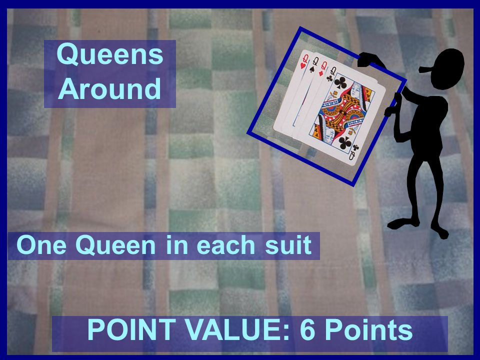 Double Queens Around Two Queens in each suit POINT VALUE: 60 Points