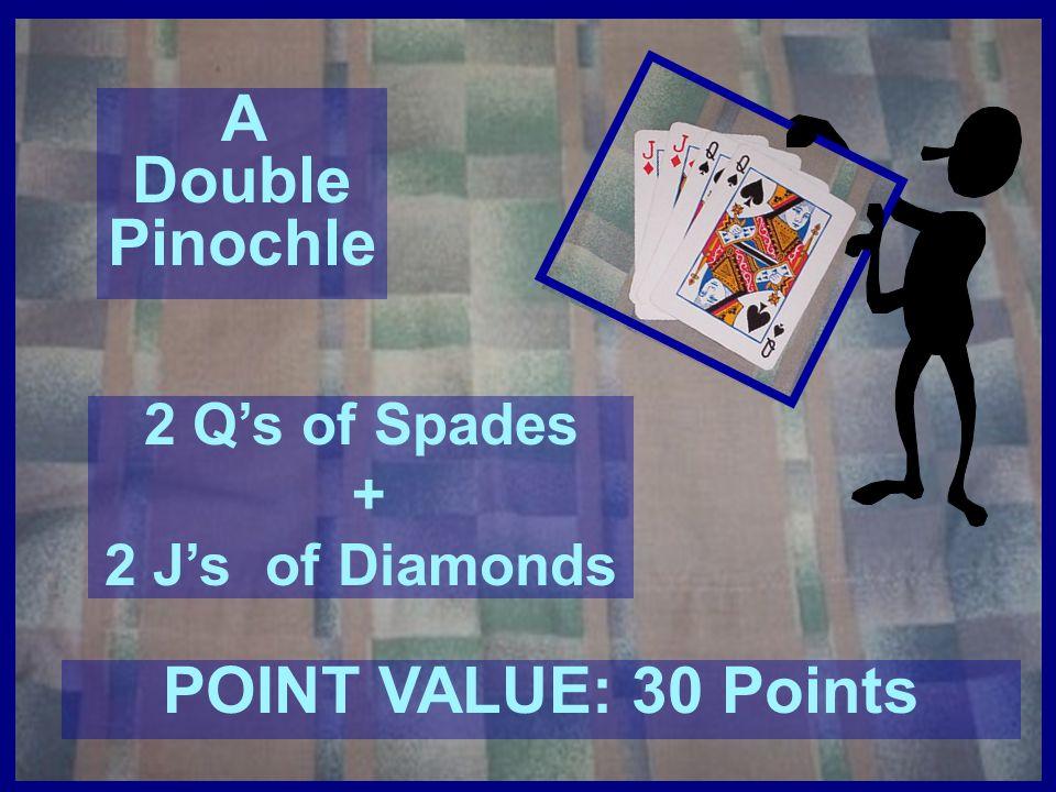 A Triple Pinochle 3 Qs of Spades + 3 Js of Diamonds POINT VALUE: 45 Points