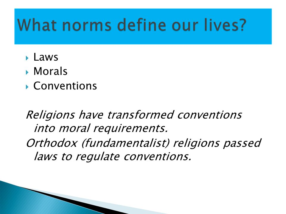 Laws Morals Conventions Religions have transformed conventions into moral requirements.