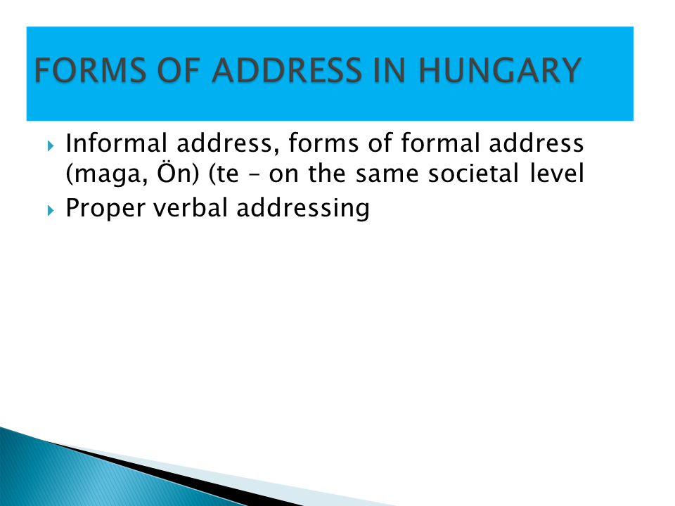 Informal address, forms of formal address (maga, Ön) (te – on the same societal level Proper verbal addressing