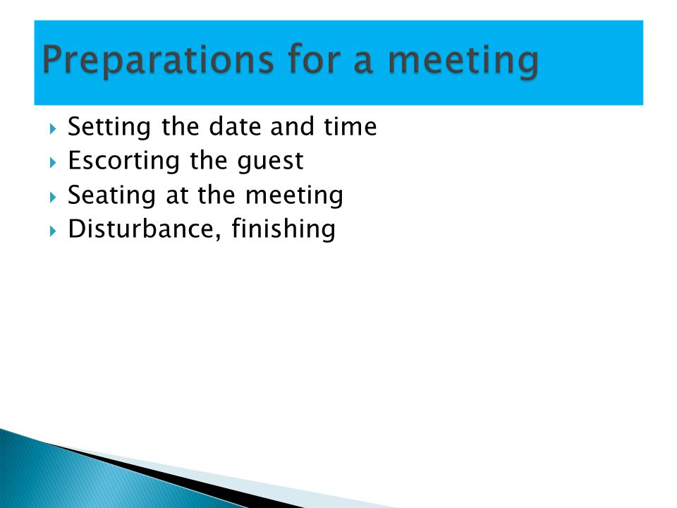 Setting the date and time Escorting the guest Seating at the meeting Disturbance, finishing