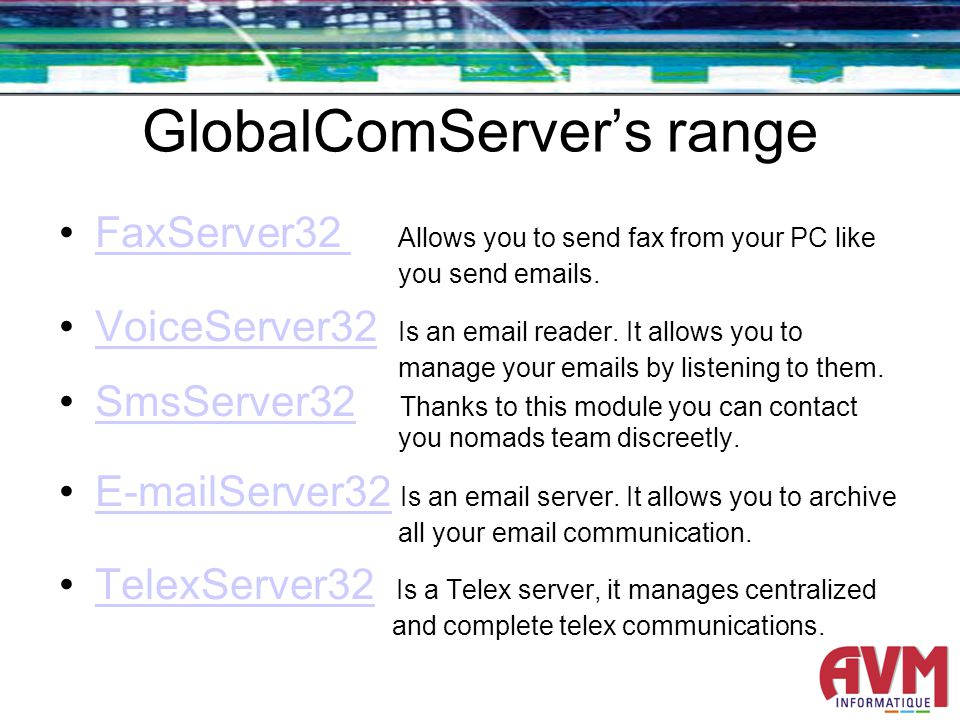 GlobalComServers range FaxServer32 Allows you to send fax from your PC like you send emails.FaxServer32 VoiceServer32 Is an email reader.