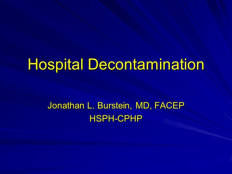 Hospital Decontamination Jonathan L. Burstein, MD, FACEP HSPH-CPHP