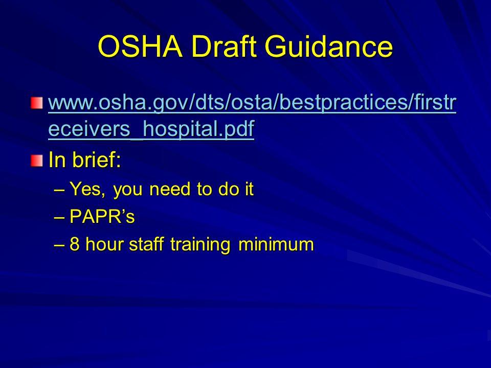 OSHA Draft Guidance www.osha.gov/dts/osta/bestpractices/firstr eceivers_hospital.pdf www.osha.gov/dts/osta/bestpractices/firstr eceivers_hospital.pdf In brief: –Yes, you need to do it –PAPRs –8 hour staff training minimum