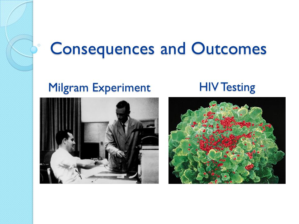 Consequences and Outcomes Milgram Experiment HIV Testing
