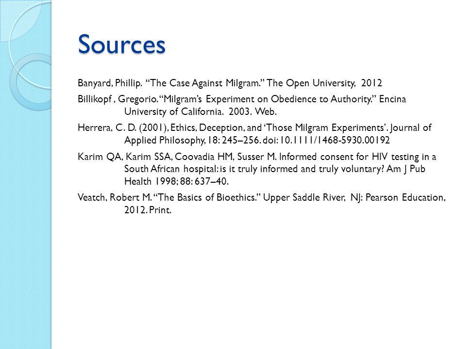Sources Banyard, Phillip. The Case Against Milgram. The Open University, 2012 Billikopf, Gregorio. Milgrams Experiment on Obedience to Authority. Enci