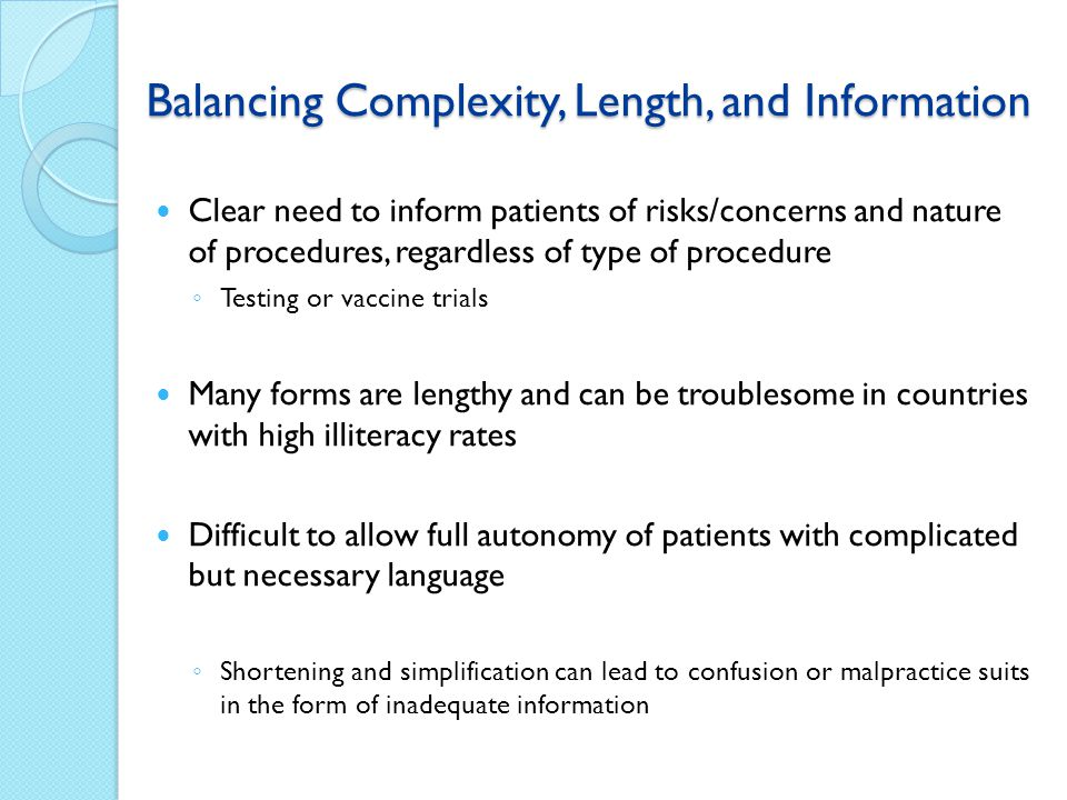 Balancing Complexity, Length, and Information Clear need to inform patients of risks/concerns and nature of procedures, regardless of type of procedur