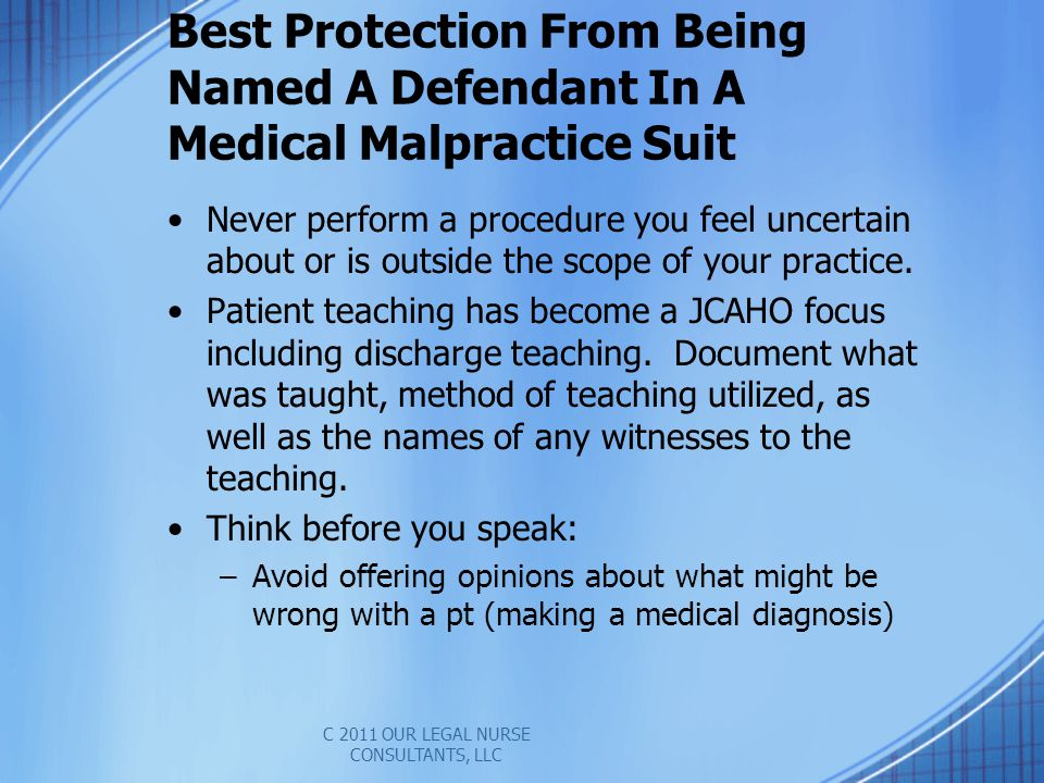Best Protection From Being Named A Defendant In A Medical Malpractice Suit Never perform a procedure you feel uncertain about or is outside the scope of your practice.