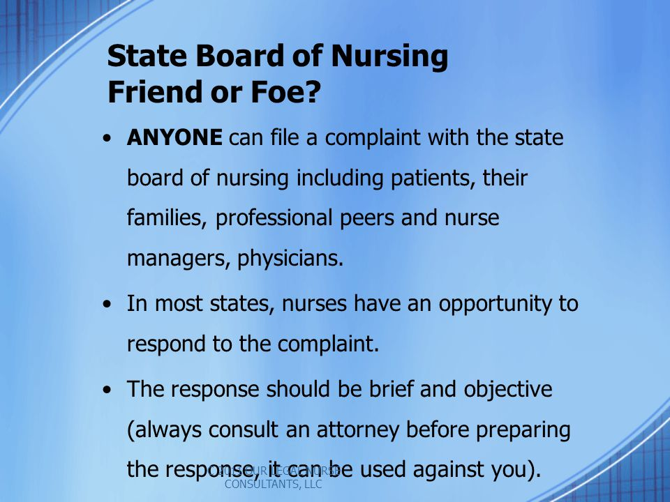 ANYONE can file a complaint with the state board of nursing including patients, their families, professional peers and nurse managers, physicians.