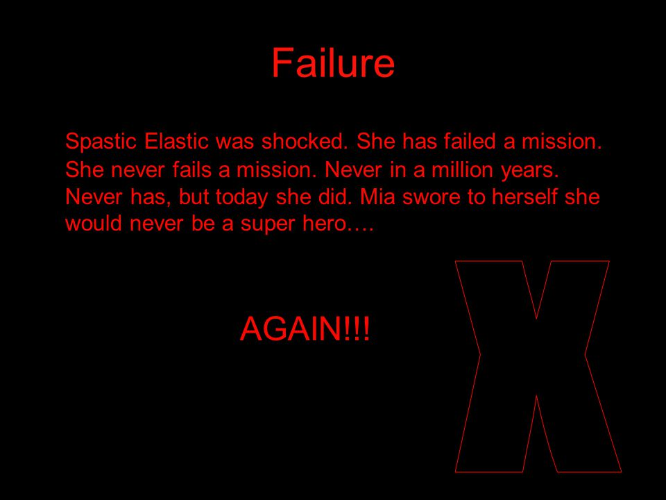 Failure Spastic Elastic was shocked.She has failed a mission.