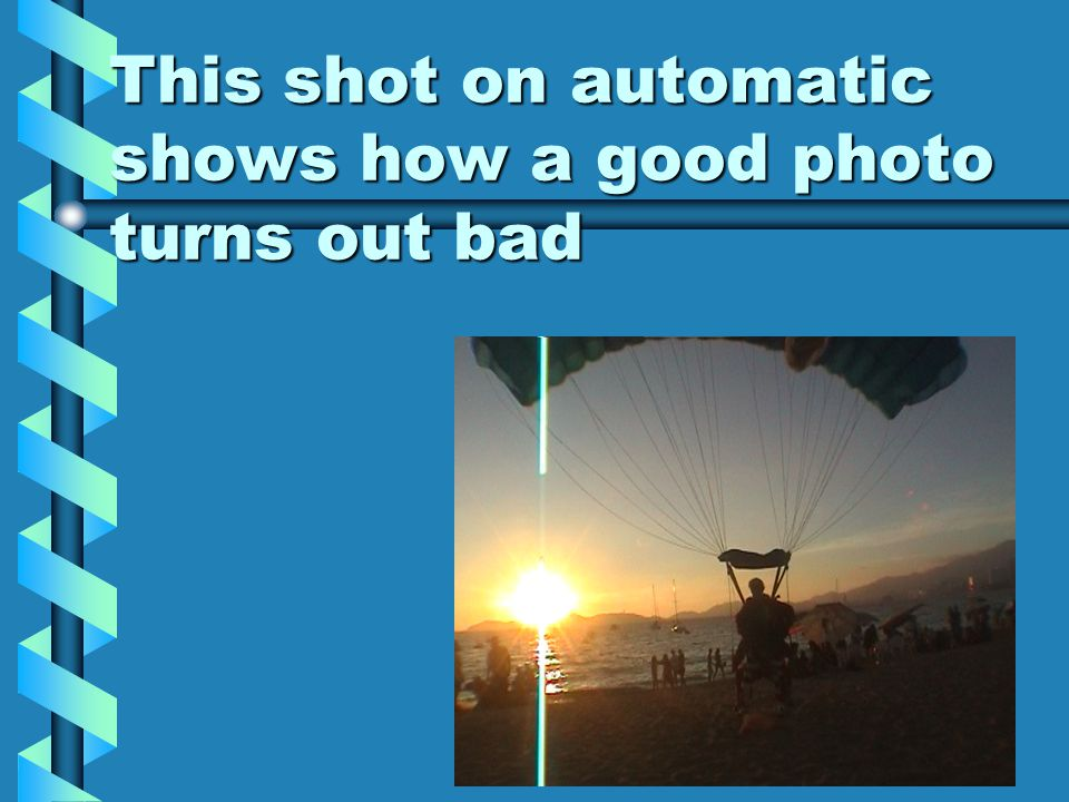 This shot on automatic shows how a good photo turns out bad