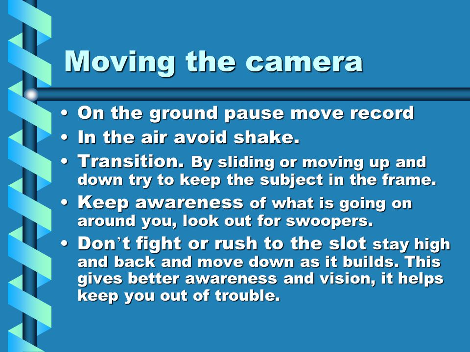 Moving the camera On the ground pause move recordOn the ground pause move record In the air avoid shake.In the air avoid shake. Transition. By sliding