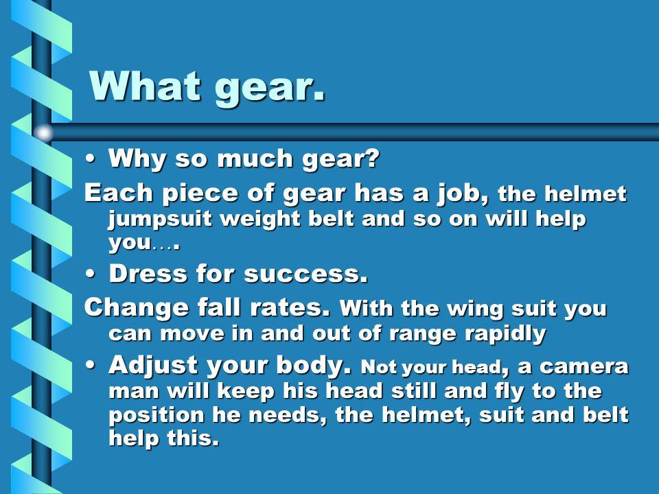 What gear. Why so much gear Why so much gear.