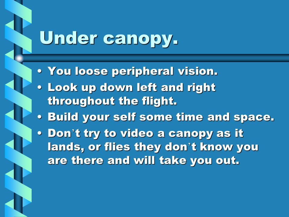 Under canopy. You loose peripheral vision.You loose peripheral vision.