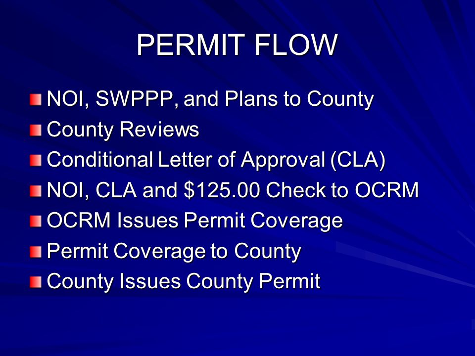 PERMIT FLOW NOI, SWPPP, and Plans to County County Reviews Conditional Letter of Approval (CLA) NOI, CLA and $125.00 Check to OCRM OCRM Issues Permit Coverage Permit Coverage to County County Issues County Permit