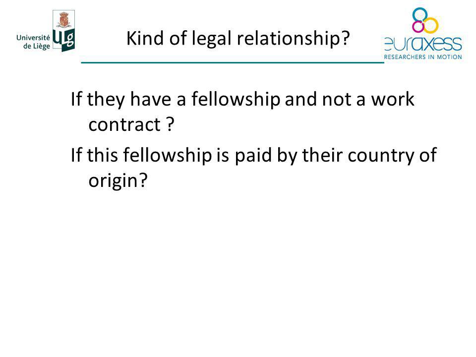 Kind of legal relationship. If they have a fellowship and not a work contract .