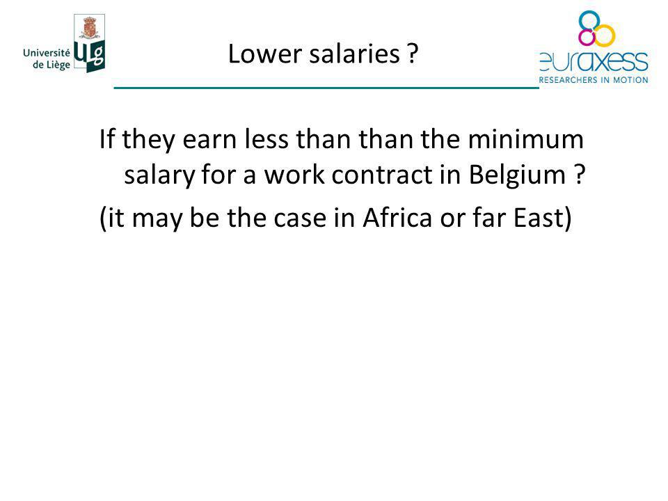 Lower salaries . If they earn less than than the minimum salary for a work contract in Belgium .