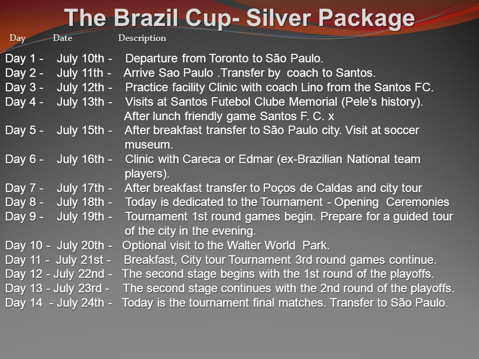 The Brazil Cup- Silver Package Day 1 - July 10th - Departure from Toronto to São Paulo.