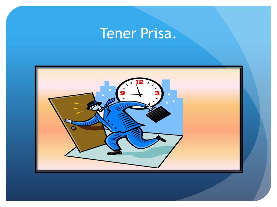 Tener Prisa.