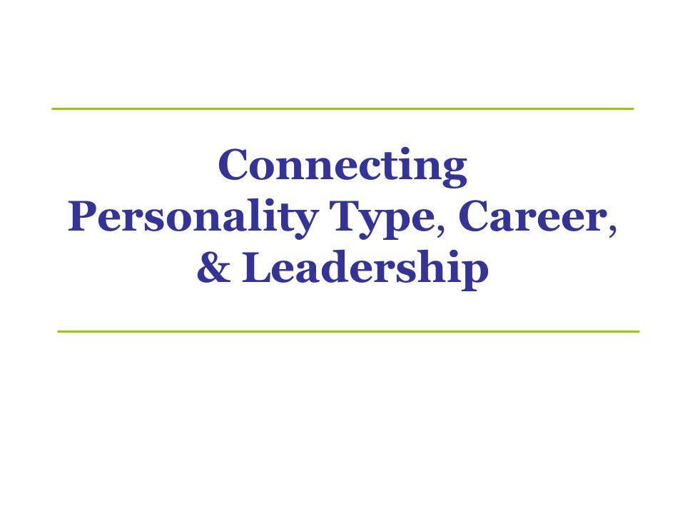 Connecting Personality Type, Career, & Leadership