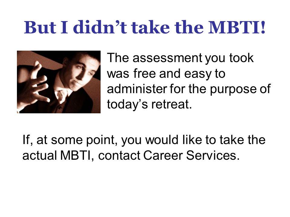 But I didnt take the MBTI.