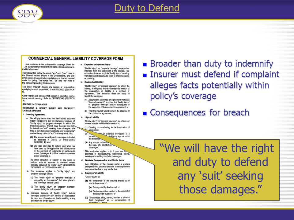 Duty to Defend We will have the right and duty to defend any suit seeking those damages.