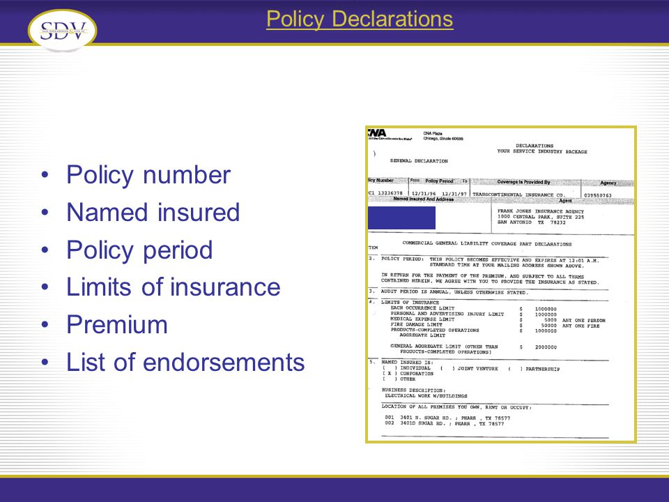 Policy Declarations Policy number Named insured Policy period Limits of insurance Premium List of endorsements