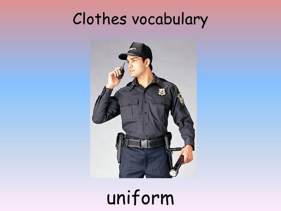 Clothes vocabulary uniform