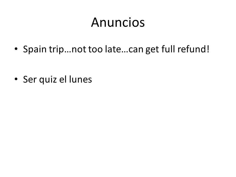 Anuncios Spain trip…not too late…can get full refund! Ser quiz el lunes