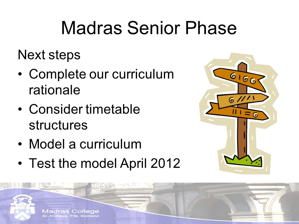 Madras Senior Phase Next steps Complete our curriculum rationale Consider timetable structures Model a curriculum Test the model April 2012