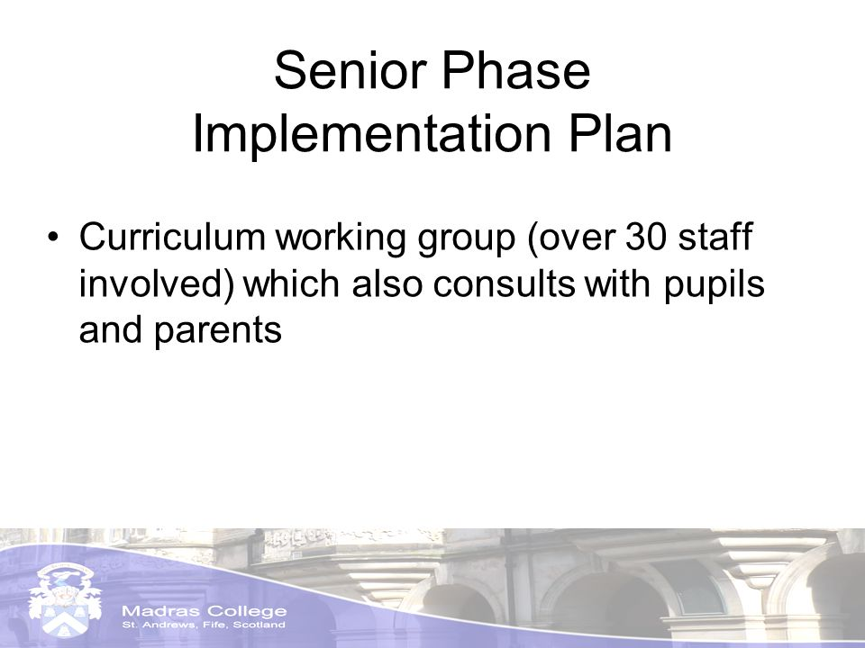 Senior Phase Implementation Plan Curriculum working group (over 30 staff involved) which also consults with pupils and parents