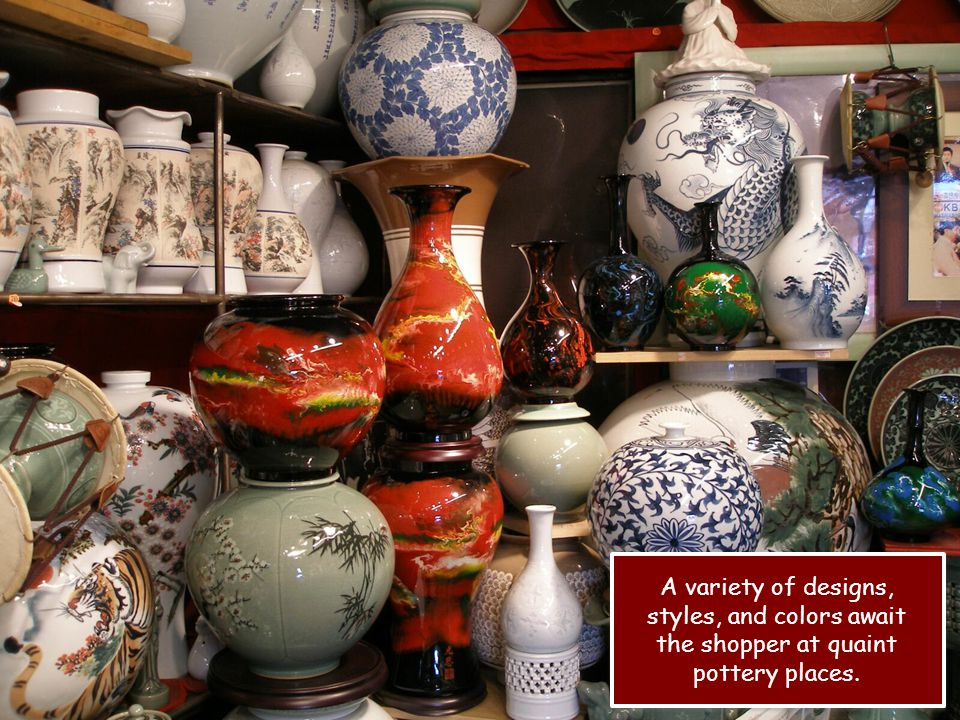 A variety of designs, styles, and colors await the shopper at quaint pottery places.