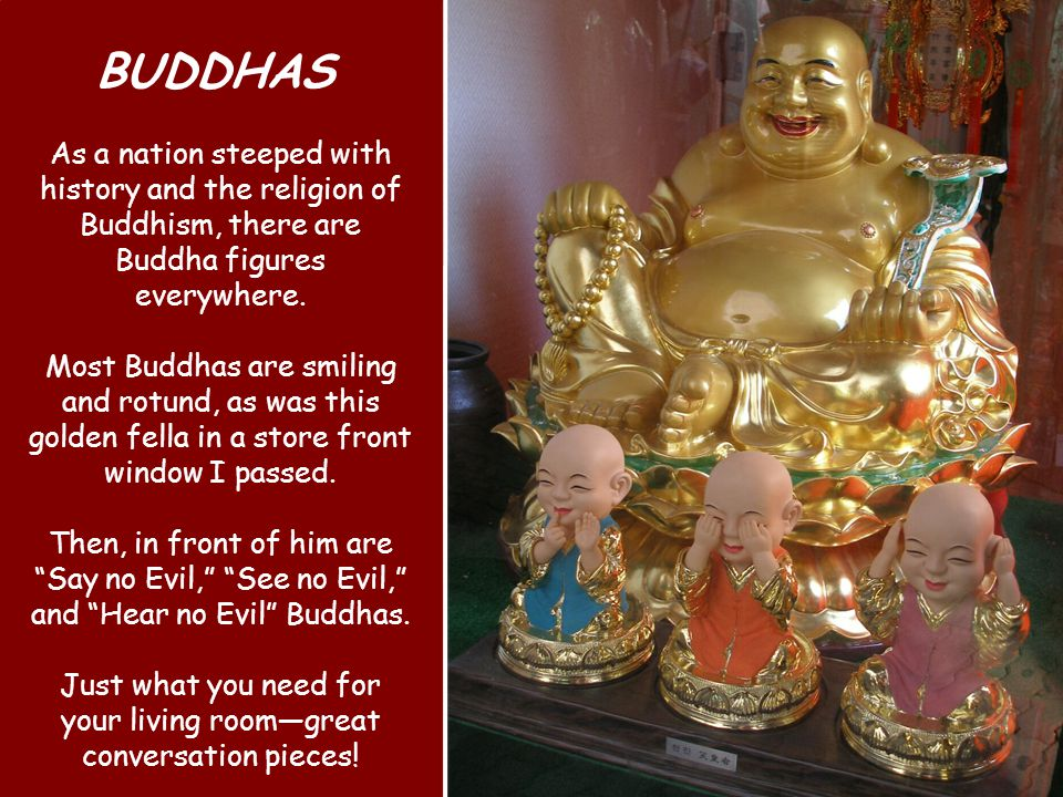 As a nation steeped with history and the religion of Buddhism, there are Buddha figures everywhere.