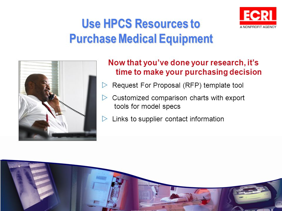 Use HPCS Resources to Purchase Medical Equipment Now that youve done your research, its time to make your purchasing decision Request For Proposal (RF