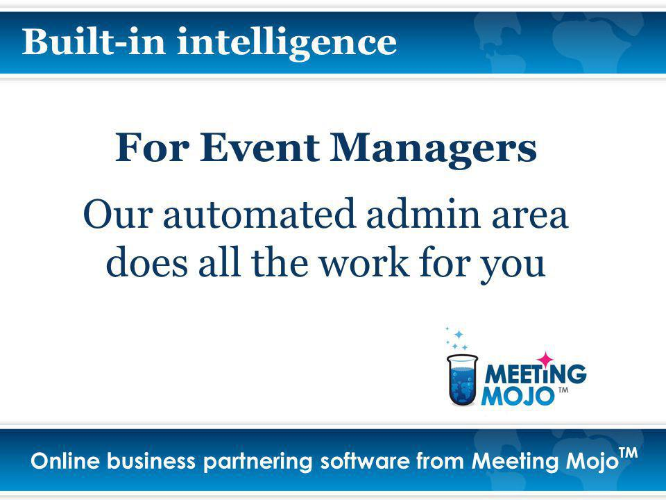 Online business partnering software from Meeting Mojo TM For Event Managers Our automated admin area does all the work for you Built-in intelligence