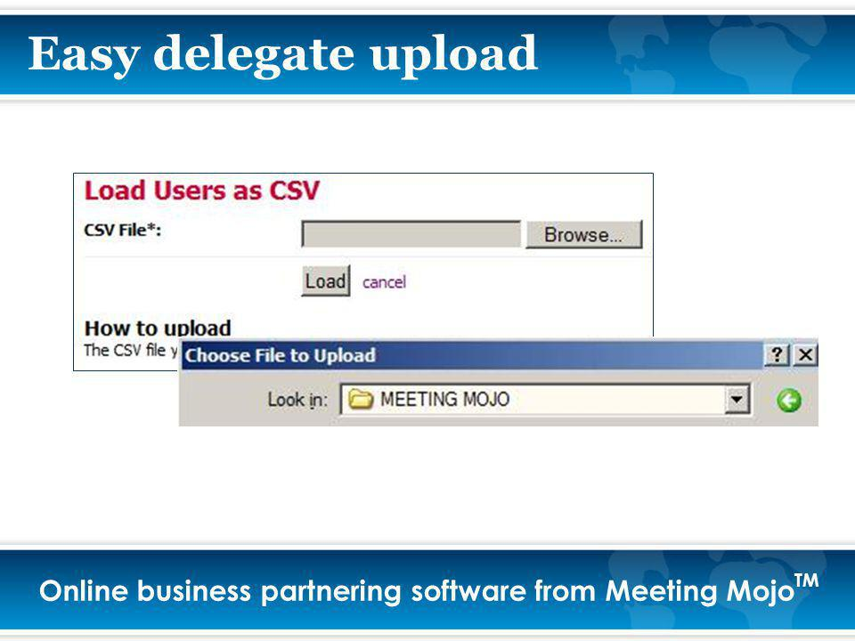Online business partnering software from Meeting Mojo TM Easy delegate upload
