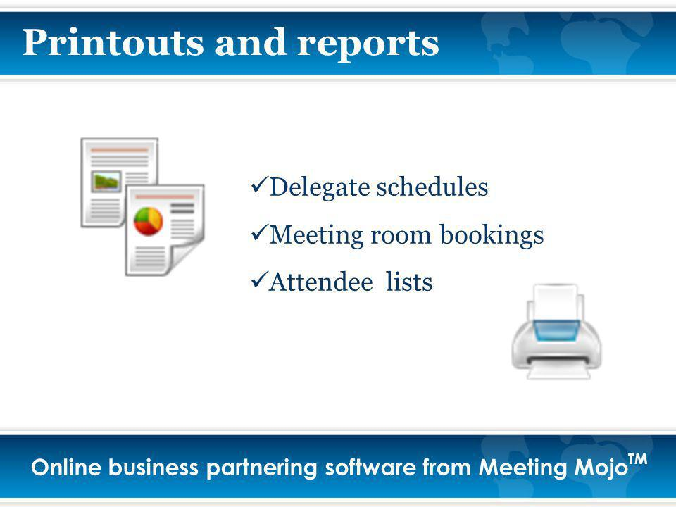 Online business partnering software from Meeting Mojo TM Printouts and reports Delegate schedules Meeting room bookings Attendee lists