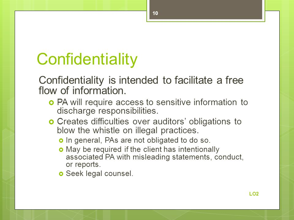 Confidentiality Confidentiality is intended to facilitate a free flow of information.