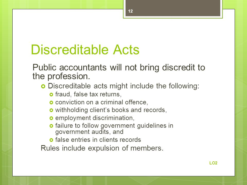 Discreditable Acts Public accountants will not bring discredit to the profession.