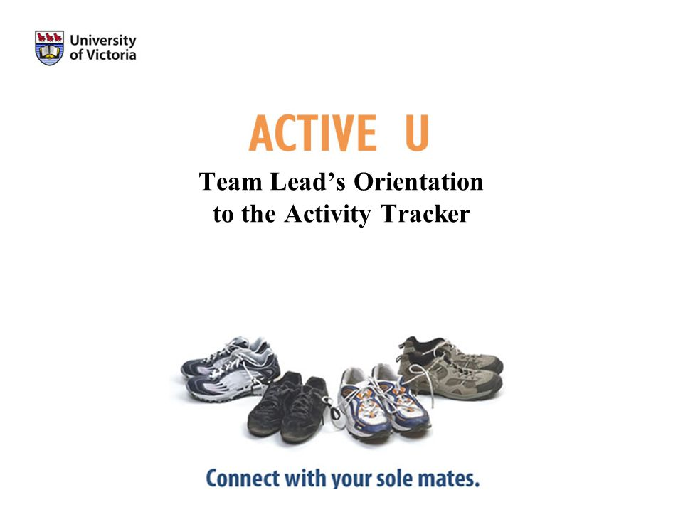 Thank you for becoming an Active U Team Lead This presentation has been developed to orient you to the Active U Activity Tracker.