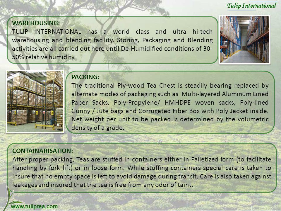 www.tuliptea.com WAREHOUSING: TULIP INTERNATIONAL has a world class and ultra hi-tech warehousing and blending facility.