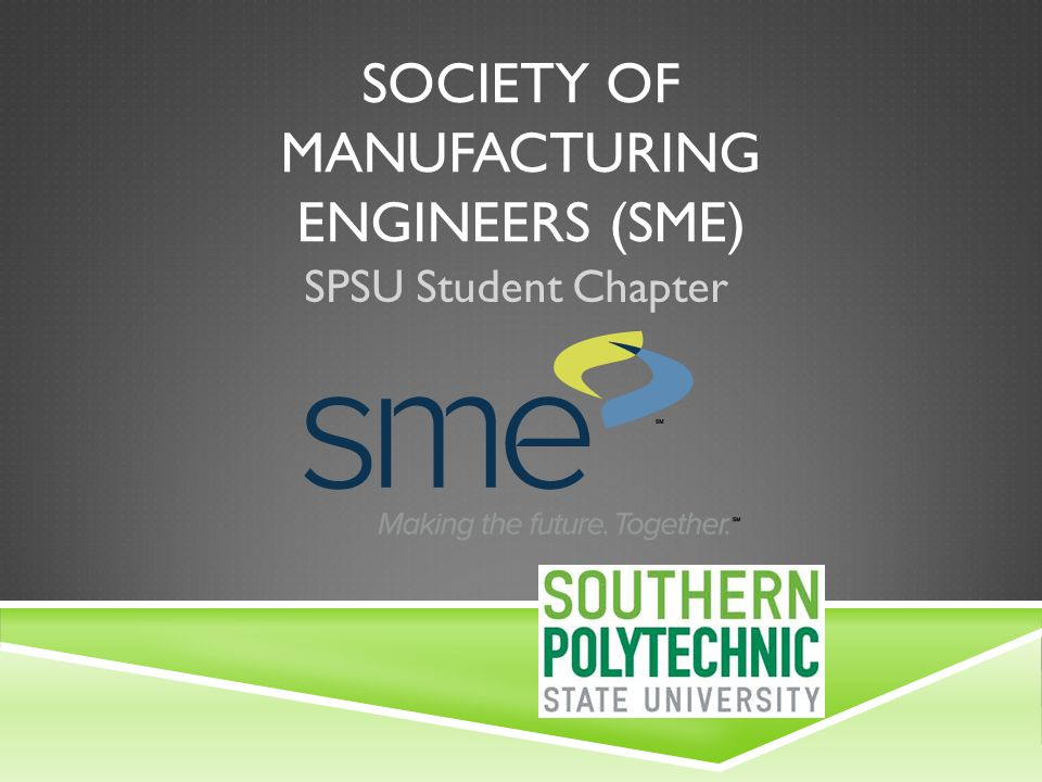 Society of Manufacturing Engineers (SME) student chapter (S016) This organization is related to manufacturing engineering, one of the leading engineering fields in the world.