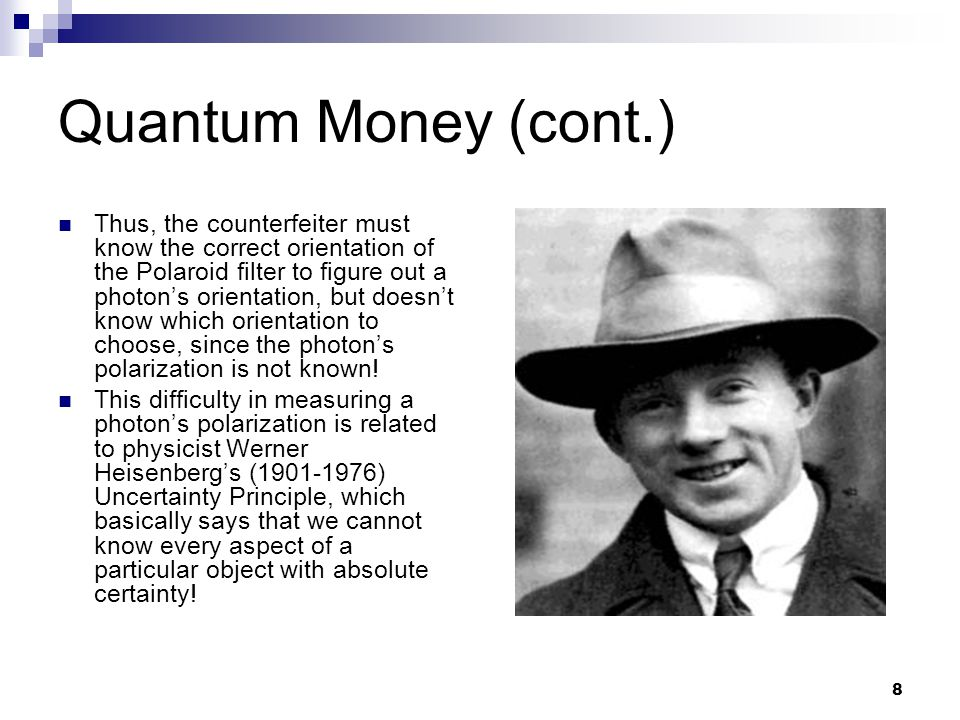 9 Quantum Money (cont.) The security of quantum money relies on the fact that a counterfeiter needs to be able to measure the original dollar bill accurately and then reproduce it.