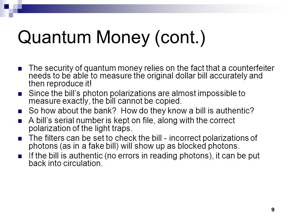 10 Quantum Money (cont.) A natural question one might ask is - how feasible is quantum money.