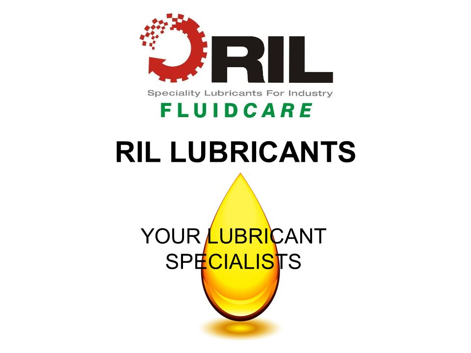 RIL LUBRICANTS YOUR LUBRICANT SPECIALISTS