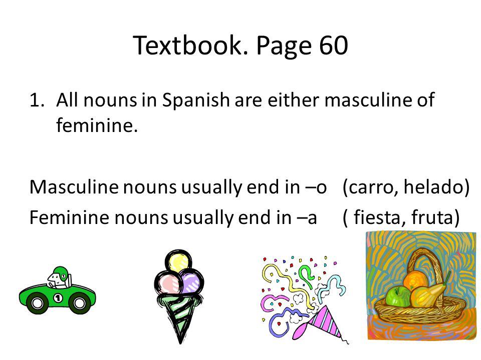 2.Making singular nouns plural. To make a noun that ends in a vowel (a,e,I,o,u) plural, add –s.